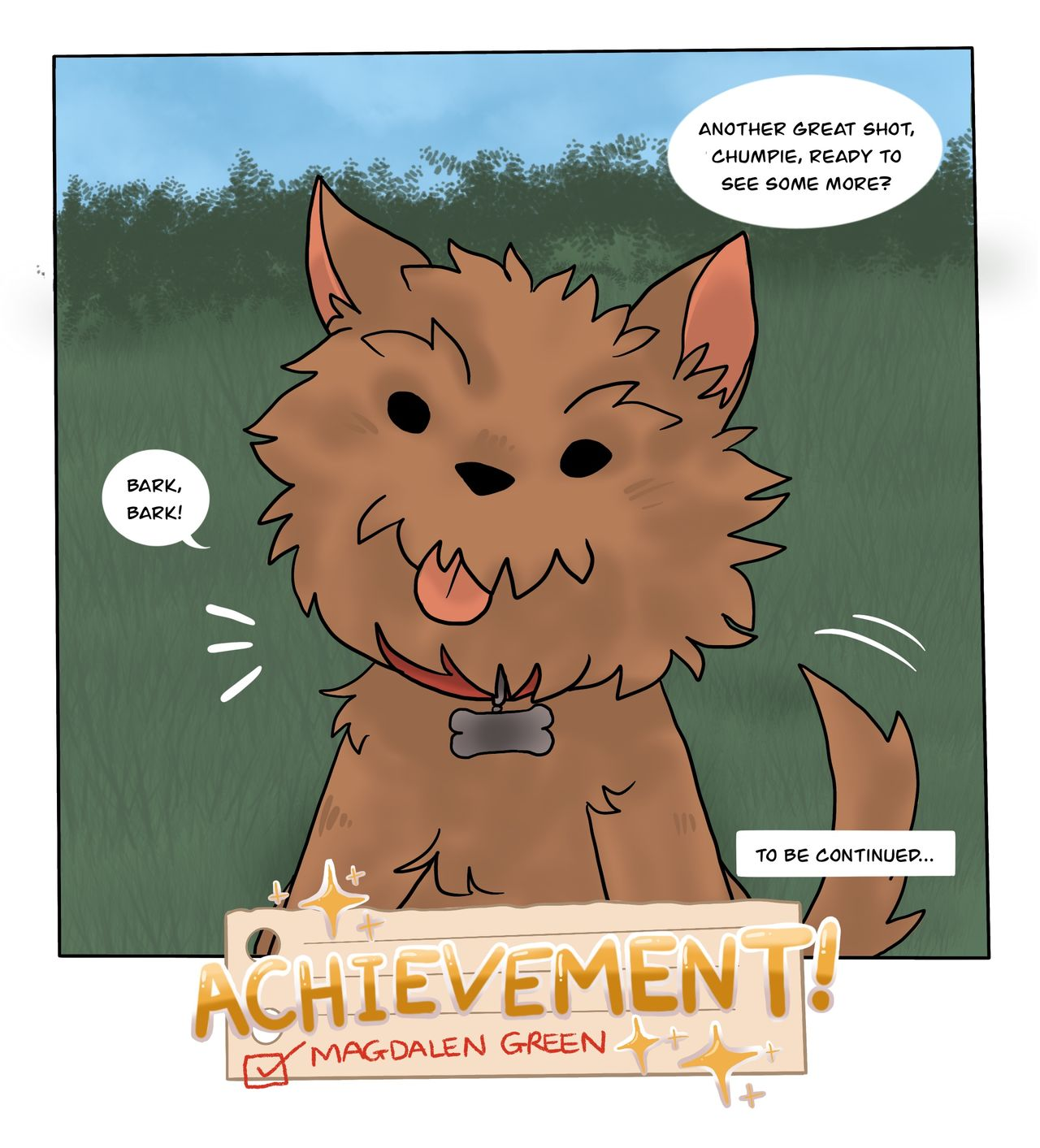 "This webcomic panel shows the dog, Chumpie, barking in agreement when the character says they should go find more things to photograph. A banner over the panel says ""Achievement unlocked: Magdalen Green"", like a videogame."