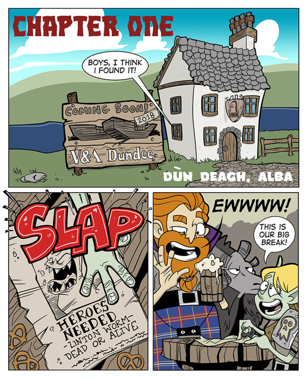 Chapter one of the webcomic, an inn sits on the water's edge in Dundee back in the olden days.  Beag slaps down a poster ad needing heroes to hunt the Linton Worm saying it's their big break.