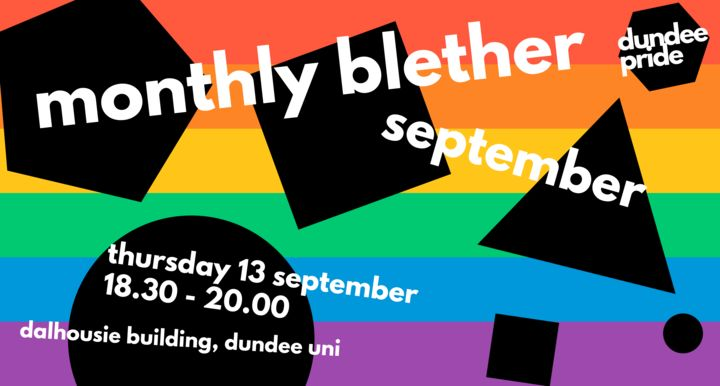 The rainbow with black shapes over the top and words written in the style of a poster for Dundee Pride's Monthly Blethers.